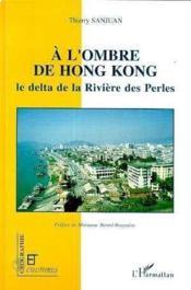 À l'ombre de Hong Kong ; le delta de la Rivière des Perles - Couverture - Format classique