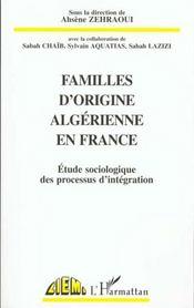 Familles D'Origine Algerienne En France ; Etude Sociologique Des Processus D'Integration - Intérieur - Format classique