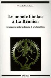 Le monde hindou à La Réunion ; une approche anthropologique et psychanalytique - Couverture - Format classique