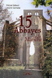 Les 15 abbayes de la Manche...et les débuts du christianisme - Couverture - Format classique