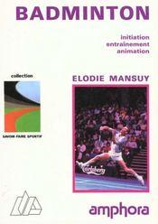Le Badminton. Initiation, Entraînement, Animation - Intérieur - Format classique