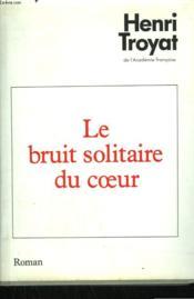 Le Bruit Solitaire Du Coeur. - Couverture - Format classique
