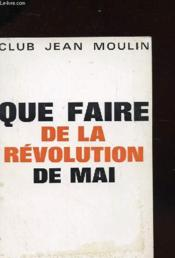 Que Faire De La Revolution De Mai - Six Priorites - Couverture - Format classique