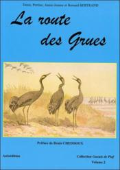 La route des grues  - Perr Bertrand Denis - Collectif