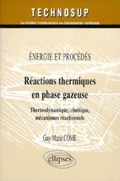 Energie Et Procedes Reactions Thermiques En Phase Gazeuse Thermodynamique Cinetique Mecanismes Reac. - Couverture - Format classique