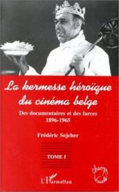 La kermesse heroique du cinéma belge t.1 ; des documents et des farces 1896-1965 - Couverture - Format classique