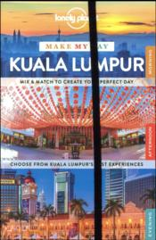 Vente livre :  MAKE MY DAY ; Kuala Lumpur (édition 2017)  - Collectif - Collectif Lonely Planet
