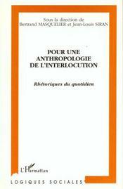 Pour Une Anthropologie De L'Interlocution ; Rhetoriques Du Quotidien - Intérieur - Format classique