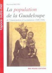 La population de la Guadeloupe ; de l'émancipation à l'assimilation, 1848-1946 - Intérieur - Format classique