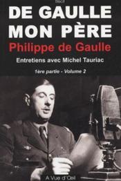 De Gaulle, mon père t.1 ; première et seconde partie - Couverture - Format classique