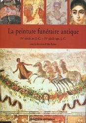La Peinture Funeraire Antique ; Du Iv Siecle Avant J-C Au Iv Siecle Apres J-C - Intérieur - Format classique