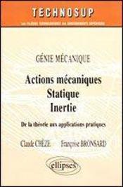 Genie Mecanique Actions Mecaniques Statique Inertie De La Theorie Aux Applications Pratiques - Intérieur - Format classique