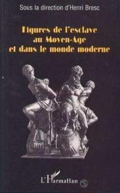 Figures De L'Esclave Au Moyen-Age Et Dans Le Monde - Couverture - Format classique