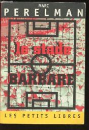 Le Stade Barbare ; La Fureur Du Spectacle Sportif - Couverture - Format classique