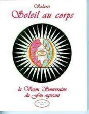 Soleil Au Corps - La Vision Souveraine Du Feu Agissant - Couverture - Format classique