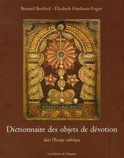 Dictionnaire des objets de dévotion dans l'europe catholique - Intérieur - Format classique
