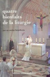 Quatre Bienfaits De La Liturgie - Couverture - Format classique