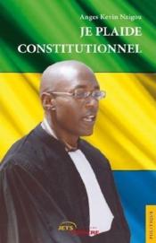 Vente livre :  Je plaide constitutionnel  - Anges Kevin Nzigou