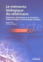 Le mémento biologique du vétérinaire ; répertoire alphabéthique de biochimie, endocrinologie et hématologie cliniques - Intérieur - Format classique