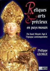 Reliques Et Arts Precieux En Pays Mosan : Du Haut Moyen Age A L'Epoque Contemporaine - Couverture - Format classique