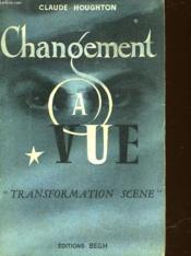 Changement A Vue - Transformation Scene - Couverture - Format classique