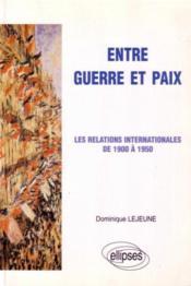 Entre Guerre Et Paix Les Relations Internationales De 1900 A 1950 - Couverture - Format classique