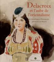 Delacroix et l'aube de l'orientalisme - Couverture - Format classique