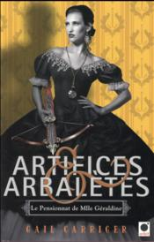 Artifices & arbalètes  - Gail Carriger