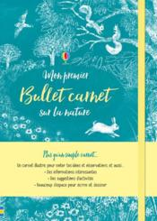 Vente livre :  Mon premier bullet carnet sur la nature  - Jane Mcguinness - Jane Mcguinness - Jane Mcguinness - Briony May Smith - Rose Hall