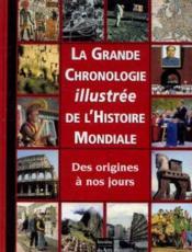 La grande chronologie illustrée de l'histoire mondiale, des origines à nos jours - Couverture - Format classique