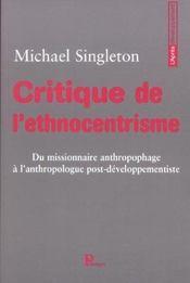 Critique De L'Ethnocentrisme ; Du Missionnaire Anthropophage A L'Anthropologue Post-Developpementiste - Intérieur - Format classique