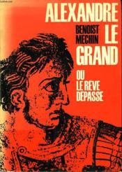 Alexandre Le Grand Ou Le Reve Depasse. - Couverture - Format classique