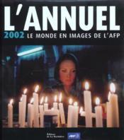 L'annuel 2002 ; le monde en images de l'afp - Couverture - Format classique