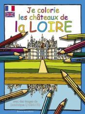 Je Colorie Les Chateaux De La Loire - Couverture - Format classique