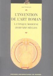 Invention De L Art Roman A L Epoque Moderne (Xviiie-Xixe Siecles) - Intérieur - Format classique