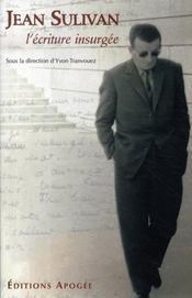 Jean sulivan ; l'écriture insurgée - Intérieur - Format classique