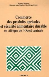 Commerce des produits agricoles et securite alimentaire durable en Afrique de l'ouest centrale - Couverture - Format classique