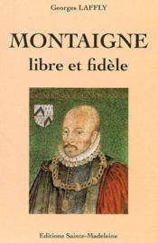 Montaigne, Libre Et Fidele - Couverture - Format classique