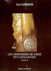 Les Armuriers De Liege En Catalogues Volume Ii - Couverture - Format classique