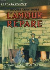 L'Amour Repare. Collection : Le Roman Complet. - Couverture - Format classique