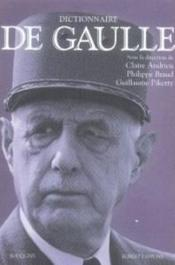 Dictionnaire de Gaulle  - Claire Andrieu - Philippe Braud - Guillaume Piketty