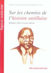 Sur les chemins de l'histoire antillaise. Mélanges offerts à Lucien Abénon. - Couverture - Format classique
