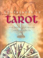 Comprendre le tarot ; pour changer votre destinee et ameliorer votre vie - Intérieur - Format classique