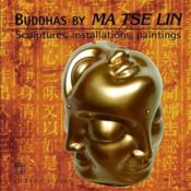 Vente livre :  Buddhas by Ma Tse-Lin ; sculptures, installations, paintings  - Daniel Leuwers - Leleu Bruno