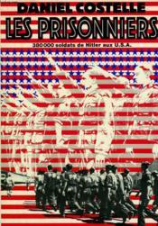 Les Prisonniers. 380 000 Soldats De Hitler Aux U.S.A. - Couverture - Format classique