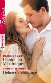 Vente livre :  Passion en Martinique ; délicieux chantage  - Christy Jeffries - Joanne Rock