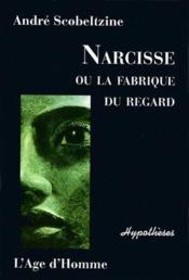 Narcisse ou la fabrique du regard - Couverture - Format classique
