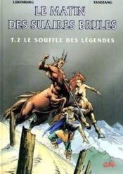 Le Matin Des Suaires Brules T.2 ; Le Souffle Des Legendes - Couverture - Format classique