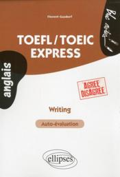 Vente livre :  Toefl/Toeic Express Writing Auto-Evaluation Agree Disagree Anglais  - Gusdorf