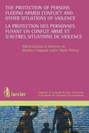 Vente  The protection of persons fleeing armed conflict and other situations of armed violence ; la protection de personnes fuyant un c  - Matthew Happold - Maria Pichou